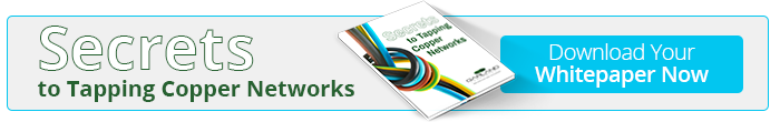 Download your Secrets to Tapping Copper Networks Whitepaper
