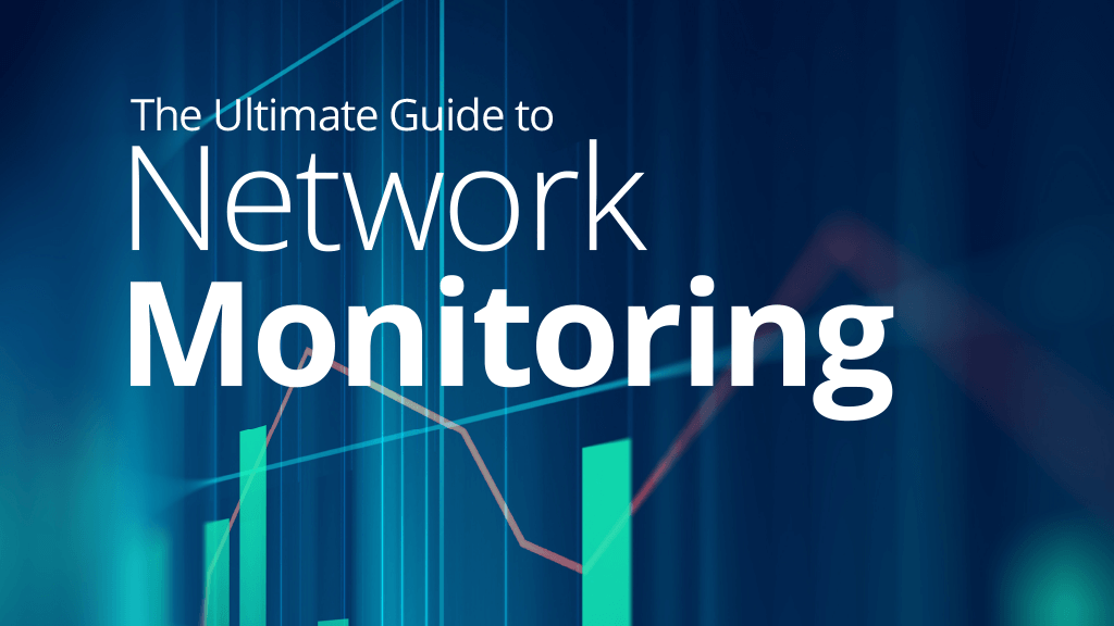 The Ultimate Guide to Network Monitoring